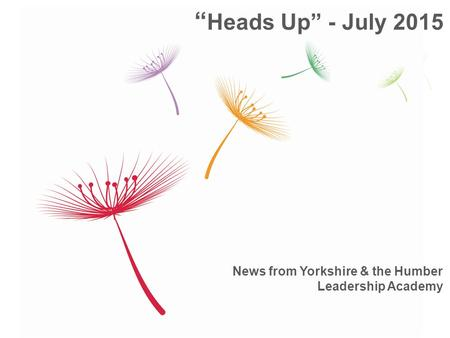 "News from Yorkshire & the Humber Leadership Academy "" Heads Up"" - July 2015."