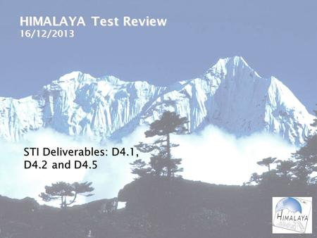 HIMALAYA Test Review 16/12/2013 STI Deliverables: D4.1, D4.2 and D4.5.