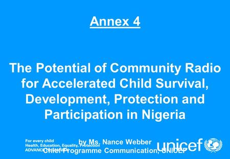 Annex 4 The Potential of Community Radio for Accelerated Child Survival, Development, Protection and Participation in Nigeria by Ms. Nance Webber Chief.