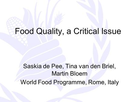 Food Quality, a Critical Issue Saskia de Pee, Tina van den Briel, Martin Bloem World Food Programme, Rome, Italy.