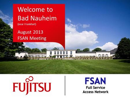 Welcome to Bad Nauheim (near Frankfurt) August 2013 FSAN Meeting.