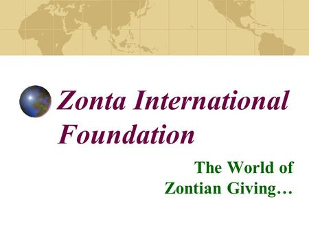 Zonta International Foundation The World of Zontian Giving…