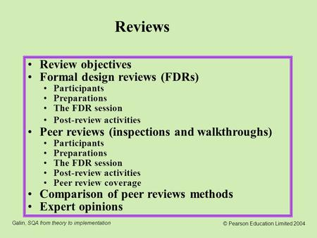 Galin, SQA from theory to implementation © Pearson Education Limited 2004 Review objectives Formal design reviews (FDRs) Participants Preparations The.