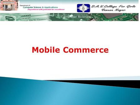 TOPICS TO BE DISCUSSED  Mobile Commerce Mobile Commerce  M-Commerce Technology M-Commerce Technology  M-Commerce Services and Applications M-Commerce.