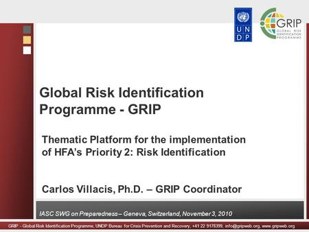 GRIP - Global Risk Identification Programme, UNDP Bureau for Crisis Prevention and Recovery, +41 22 9178399,  IASC SWG.
