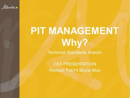 PIT MANAGEMENT Why? Technical Standards Branch CEA PRESENTATION Revised Feb14 Bruce Blue.