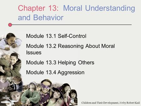 Chapter 13: Moral Understanding and Behavior Module 13.1 Self-Control Module 13.2 Reasoning About Moral Issues Module 13.3 Helping Others Module 13.4 Aggression.