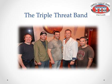 The Triple Threat Band TTB Biography The Triple Threat Band has been performing in the Chicagoland area since their inception in 1995. TTB has 4 CD's.