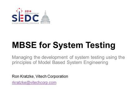 Ron Kratzke, Vitech Corporation MBSE for System Testing Managing the development of system testing using the principles of Model.