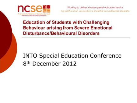 Education of Students with Challenging Behaviour arising from Severe Emotional Disturbance/Behavioural Disorders INTO Special Education Conference 8 th.