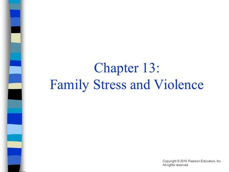 Copyright © 2010 Pearson Education, Inc. All rights reserved. Chapter 13: Family Stress and Violence.