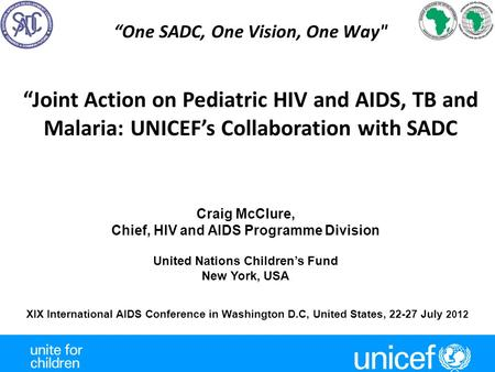 """One SADC, One Vision, One Way XIX International AIDS Conference in Washington D.C, United States, 22-27 July 2012 ""Joint Action on Pediatric HIV and."