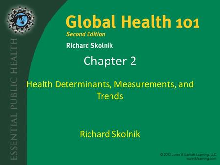 Chapter 2 Health Determinants, Measurements, and Trends Richard Skolnik.