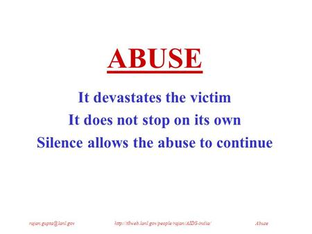 ABUSE It devastates the victim It does not stop on its own Silence allows the abuse.