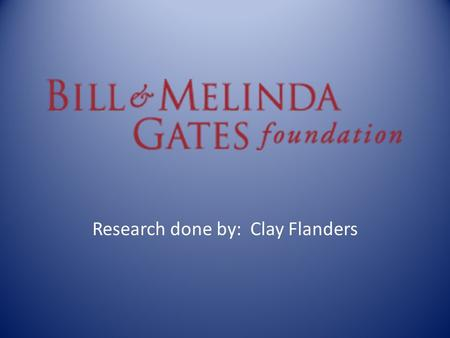 "Research done by: Clay Flanders Bill Gates William Henry ""Bill"" Gates III was born on October 28, 1955, and is alive today. Bill and his friend, Paul."