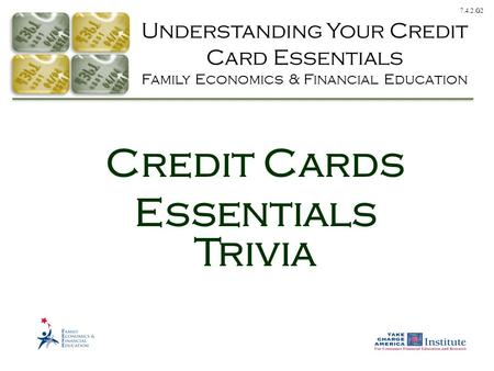 7.4.2.G2 Understanding Your Credit Card Essentials Family Economics & Financial Education Credit Cards Essentials Trivia.