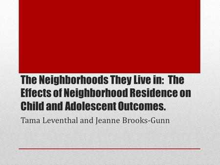 The Neighborhoods They Live in: The Effects of Neighborhood Residence on Child and Adolescent Outcomes. Tama Leventhal and Jeanne Brooks-Gunn.