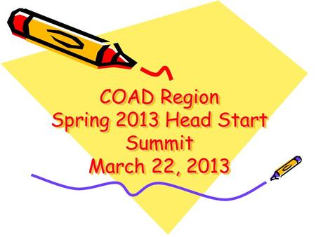 COAD Region Spring 2013 Head Start Summit March 22, 2013.