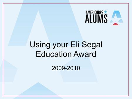 Using your Eli Segal Education Award 2009-2010. What do you know about the Eli Segal Education Award?