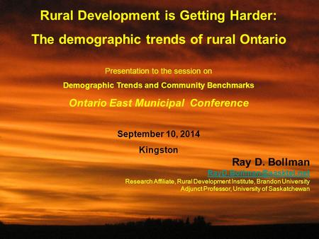 1 Rural Development is Getting Harder: The demographic trends of rural Ontario Presentation to the session on Demographic Trends and Community Benchmarks.