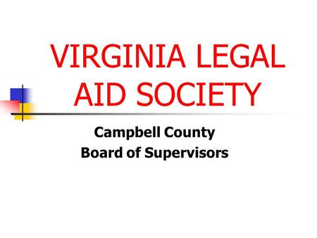 VIRGINIA LEGAL AID SOCIETY Campbell County Board of Supervisors.
