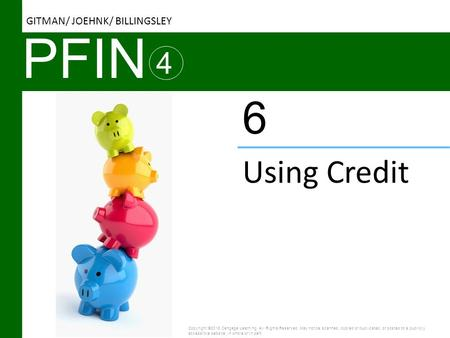 PFIN 6 Using Credit 4 GITMAN/ JOEHNK/ BILLINGSLEY