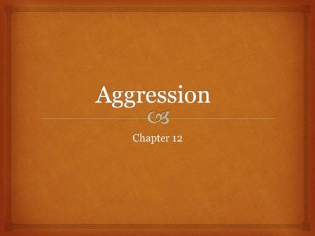 Aggression Chapter 12.