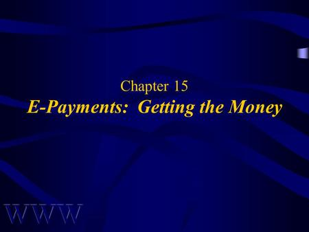 Chapter 15 E-Payments: Getting the Money. Awad –Electronic Commerce 2/e © 2004 Pearson Prentice Hall 2 OBJECTIVES Brief History of Money Features of Real-World.