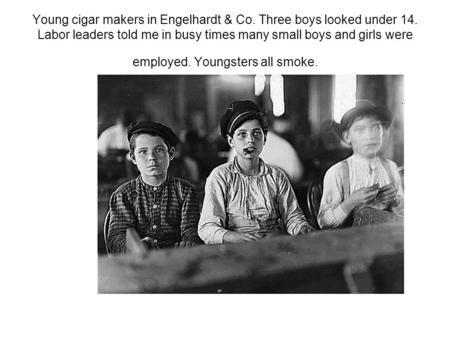 Young cigar makers in Engelhardt & Co. Three boys looked under 14. Labor leaders told me in busy times many small boys and girls were employed. Youngsters.
