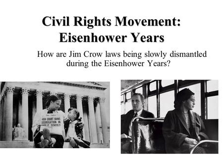 Civil Rights Movement: Eisenhower Years How are Jim Crow laws being slowly dismantled during the Eisenhower Years?
