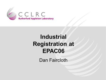 Industrial Registration at EPAC06 Dan Faircloth. Dan Faircloth EPAC08 Team Meeting 2 nd March 2007 Talk Overview The Online Registration Process What.