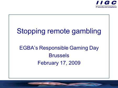 Stopping remote gambling EGBA's Responsible Gaming Day Brussels February 17, 2009.