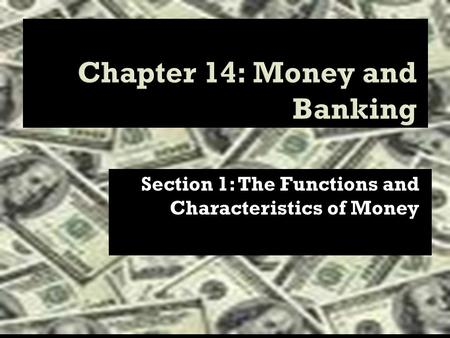 Section 1: The Functions and Characteristics of Money.