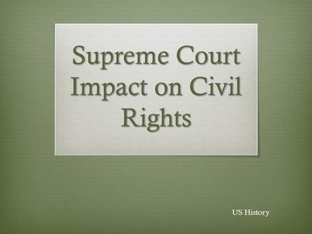 Supreme Court Impact on Civil Rights US History. Jim Crow Laws  Railroads/transportation and education laws were the most common types of segregation.