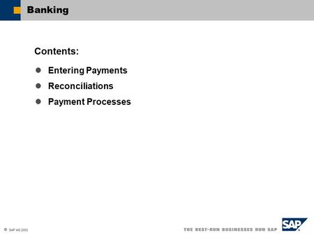  SAP AG 2003 Entering Payments Reconciliations Payment Processes Contents: Banking.