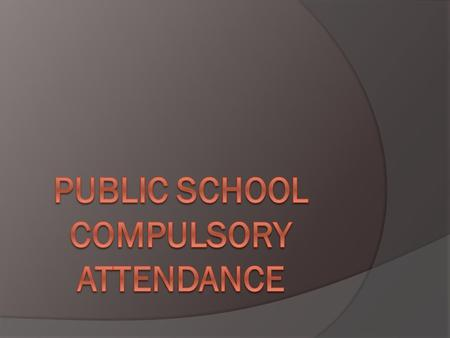 What Do You Think? TPS – Think, Pair, Share  Should there be a compulsory attendance age?  If so, what should it be?  Should there be exceptions? Defend.