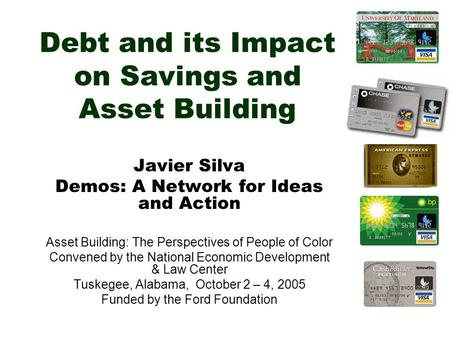 Debt and its Impact on Savings and Asset Building Javier Silva Demos: A Network for Ideas and Action Asset Building: The Perspectives of People of Color.
