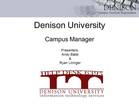 Campus Manager Presenters: Andy Babb & Ryan Lininger Denison University.