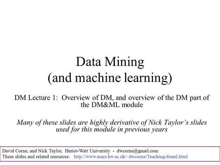 David Corne, and Nick Taylor, Heriot-Watt University - These slides and related resources: