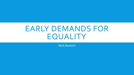 EARLY DEMANDS FOR EQUALITY Mark Manbeck. ESSENTIAL QUESTION  What were the events before the Civil Rights Movement that created an environment of inequality,