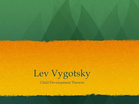 Lev Vygotsky Child Development Theorist. Lev Vygotsky Didn't believe in stages such as Piaget suggested Didn't believe in stages such as Piaget suggested.