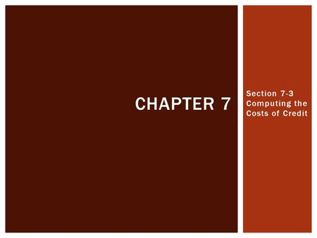 Section 7-3 Computing the Costs of Credit CHAPTER 7.