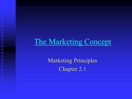 The Marketing Concept Marketing Principles Chapter 2.1.