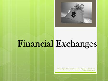 Financial Exchanges Copyright © Texas Education Agency, 2012. All rights reserved.