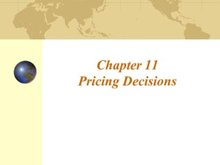 Chapter 11 Pricing Decisions. 11-2 Introduction to Pricing Issues Basic concepts Target costing Price escalation Environmental issues Gray market goods.