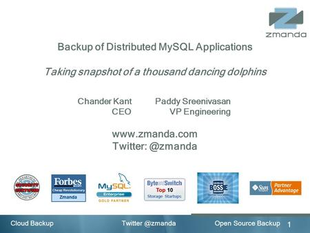 Open Source Backup 1 Cloud Backup of Distributed MySQL Applications Taking snapshot of a thousand dancing dolphins Chander Kant Paddy.