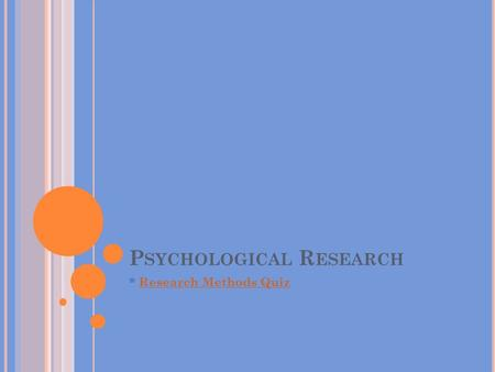 P SYCHOLOGICAL R ESEARCH * Research Methods QuizResearch Methods Quiz.
