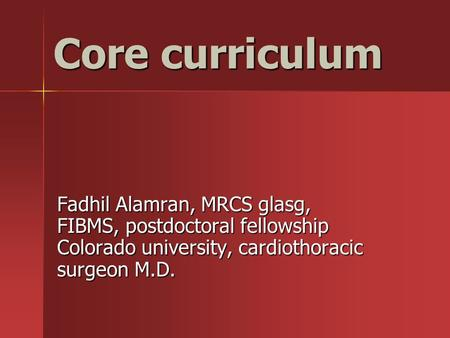 Core curriculum Fadhil Alamran, MRCS glasg, FIBMS, postdoctoral fellowship Colorado university, cardiothoracic surgeon M.D.