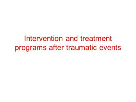 Intervention and treatment programs after traumatic events.