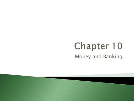 Money and Banking. Section 1  Money is anything that serves as a medium of exchange, a unit of account and a store of value.